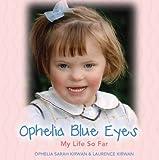 Ophelia Blue Eyes: My Life So Far...