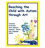 img - for Reaching the Child with Autism through Art: Practical and Fun Activities to Do (Hardback) - Common book / textbook / text book