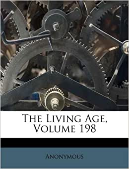 The Living Age Volume 198 Anonymous 9781175020574