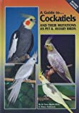 Diana Anderson A Guide to Cockatiels and Their Mutations as Pet and Aviary Birds