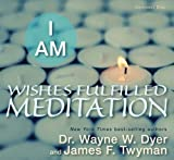 Dyer, Dr. Wayne W.; Twyman, James F.s I AM Wishes Fulfilled Meditation Audio CD