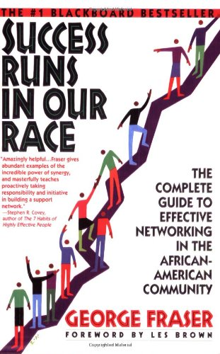 Success Runs in Our Race: The Complete Guide to Effective Networking in the African-American Community