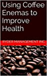 Using Coffee Enemas to Improve Health...