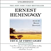 True at First Light: A Fictional Memoir | [Ernest Hemingway]