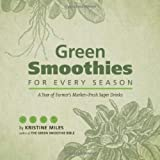 img - for Green Smoothies for Every Season: A Year of Farmers Market Fresh Super Drinks book / textbook / text book