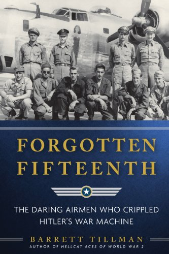 Tillman – Forgotten Fifteenth: The Daring Airmen Who Crippled Hitler's War Machine