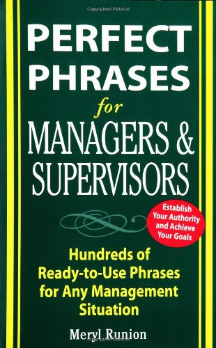 Perfect Phrases for Managers and Supervisors: Hundreds of Ready-to-Use Phrases for Any Management Situation (Perfect Phrases Series)