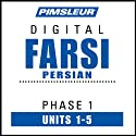 Farsi Persian Phase 1, Unit 01-05: Learn to Speak and Understand Farsi Persian with Pimsleur Language Programs  by Pimsleur Narrated by uncredited