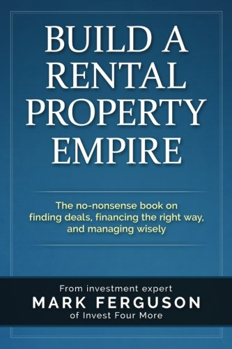 build-a-rental-property-empire-the-no-nonsense-book-on-finding-deals-financing-the-right-way-and-man