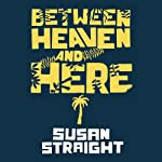 Between Heaven and Here | Susan Straight