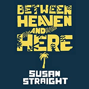 Between Heaven and Here | [Susan Straight]