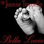 Bella Lucia | Joanne Troppello