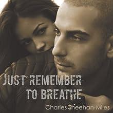 Just Remember to Breathe | Livre audio Auteur(s) : Charles Sheehan-Miles Narrateur(s) : Nicholas Vennekotter, Emily Eldridge