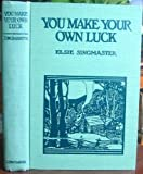 img - for You make your own luck,: By Elsie Singmaster book / textbook / text book