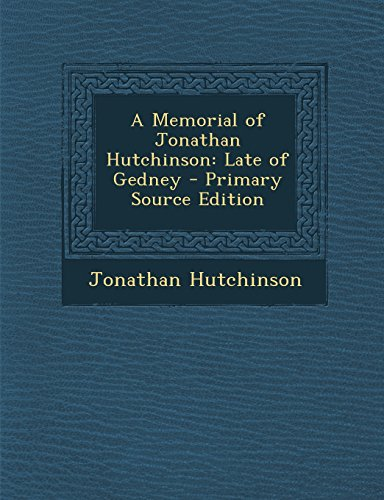 A Memorial of Jonathan Hutchinson: Late of Gedney - Primary Source Edition