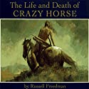 The Life and Death of Crazy Horse (       UNABRIDGED) by Russell Freedman Narrated by Gary Chapman