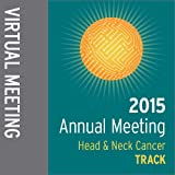 Track: 2015 Annual Meeting Virtual Meeting: Head and Neck Cancer