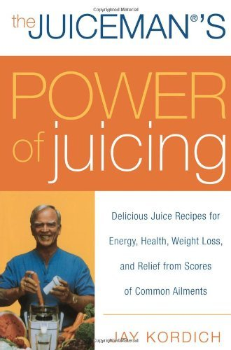 By Jay Kordich The Juiceman'S Power Of Juicing: Delicious Juice Recipes For Energy, Health, Weight Loss, And Relief (Reprint)