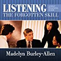 Listening: The Forgotten Skill (       UNABRIDGED) by Madelyn Burley-Allen Narrated by Madelyn Burley-Allen