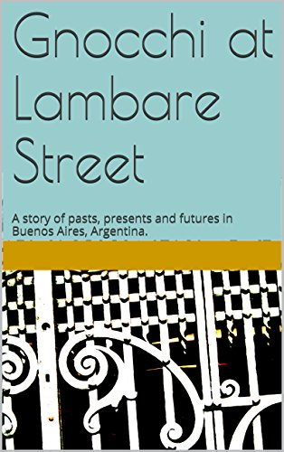 Andrea Roxana - Gnocchi at Lambare Street: A story of pasts, presents and futures in Buenos Aires, Argentina. (English Edition)