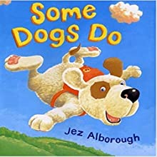 Some Dogs Do Audiobook by Jez Alborough Narrated by Jez Alborough
