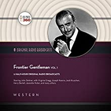 Frontier Gentleman, Vol. 1 Radio/TV Program by  Hollywood 360 - producer Narrated by John Dehner,  full cast