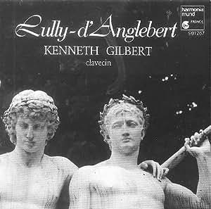 Lully - d'Anglebert : Kenneth Gilbert , clavecin (harpsichord)