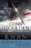 Khan: Empire of Silver: A Novel (The Khan Dynasty)