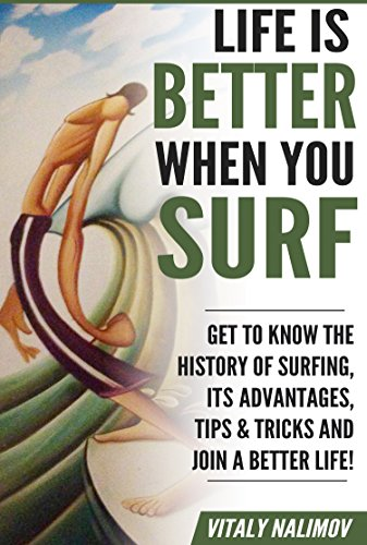 Life is BETTER when you SURF: Get to know the history of surfing, its advantages, tips & tricks and join a better life! (Join Advantage compare prices)
