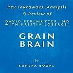 Summary of Grain Brain by David Perlmutter with Kristin Loberg: Includes Analysis |  Eureka Books