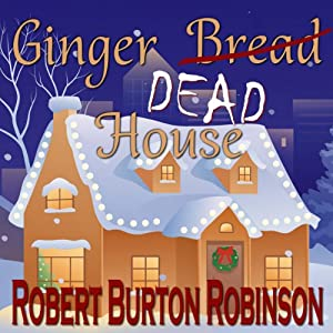 Ginger Dead House: Ginger Lightley Short Novel Mystery Series, Book 2 | [Robert Burton Robinson]
