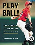 img - for Play Ball! The Story of Little League Baseball by Lance Van Auken (2001-04-15) book / textbook / text book