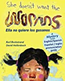 She Doesn't Want the Worms! Ella no quiere los gusanos: A Mystery (In English and Spanish)