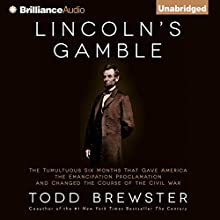 Lincoln's Gamble: The Tumultuous Six Months That Gave America the Emancipation Proclamation and Changed the Course of the Civil War (       UNABRIDGED) by Todd Brewster Narrated by Todd Brewster