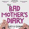 Bad Mother's Diary Hörbuch von Suzy K Quinn Gesprochen von: Catherine Carter