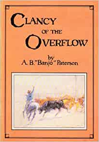 clancy of the overflow by a.b patterson essay Major andrew barton ('banjo') paterson 17 january 1918  he wrote many  ballads and poems about australian life, including 'clancy of the overflow' and ' waltzing  lambert had illustrated paterson's essay, 'buffalo shooting in  australia' for.
