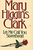 img - for Let Me Call You Sweetheart by Clark, Mary Higgins(May 8, 1995) Hardcover book / textbook / text book
