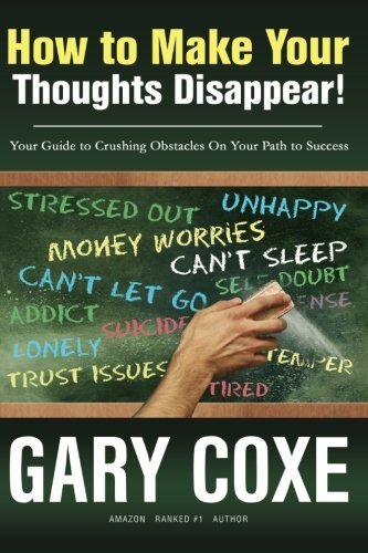 How to Make Your Thoughts Disappear: Your Guide to Crushing Obstacles On Your Path to Success