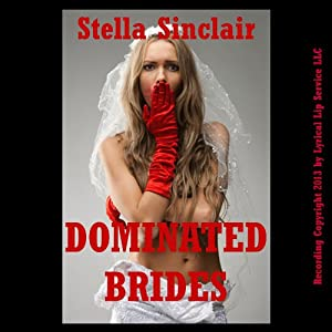 Dominated Brides: Five Rough and Reluctant Wedding Sex Erotica Stories | [Stella Sinclair]