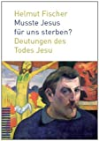 Image of Musste Jesus fr uns sterben?: Deutungen des Todes Jesu
