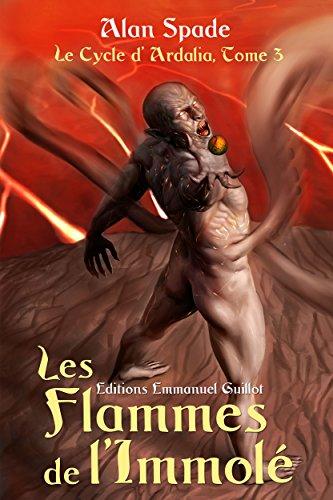 Le cycle d'Ardalia, tome 3 : Les Flammes de l'Immolé en ligne