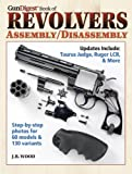The Gun Digest Book of Revolvers Assembly/Disassembly (Gun Digest Book of Firearms Assembly/Disassembly)