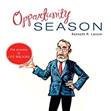 Opportunity Season: How to Launch Your Life Purpose (       UNABRIDGED) by Kenneth R. Larson Narrated by Kenneth R. Larson