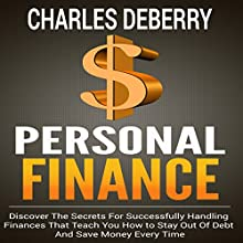Personal Finance: Discover the Secrets for Successfully Handling Finances That Teach You How to Stay out of Debt and Save Money Every Time Audiobook by Charles Deberry Narrated by Korbid Thompson