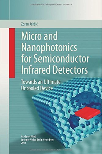 Micro and Nanophotonics for Semiconductor Infrared Detectors: Towards an Ultimate Uncooled Device by Zoran Jaksic (2014-09-25)
