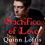Sacrifice of Love: Grey Wolves Series, Book 7 (       UNABRIDGED) by Quinn Loftis Narrated by Abby Craden