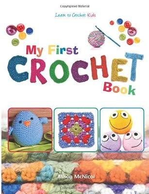 My First Crochet Book: Learn To Crochet: Kids