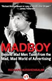 img - for Madboy: Beyond Mad Men: Tales from the Mad, Mad World of Advertising by Kirshenbaum, Richard (2011) Paperback book / textbook / text book