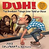 img - for Duh! 2013 Day-to-Day Calendar: The Dumbest Things Ever Said or Done book / textbook / text book