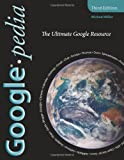 Googlepedia: The Ultimate Google Resource (3rd Edition)